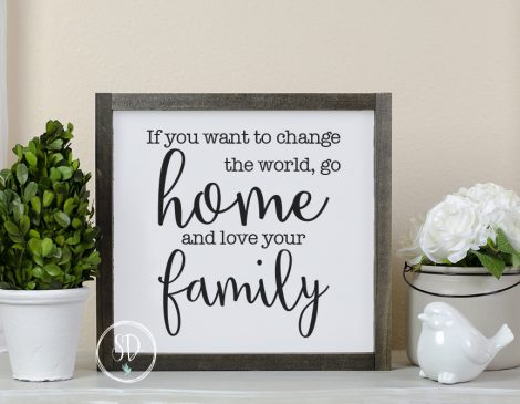 If you want to change the world sign - White - Quote Farmhouse Sign